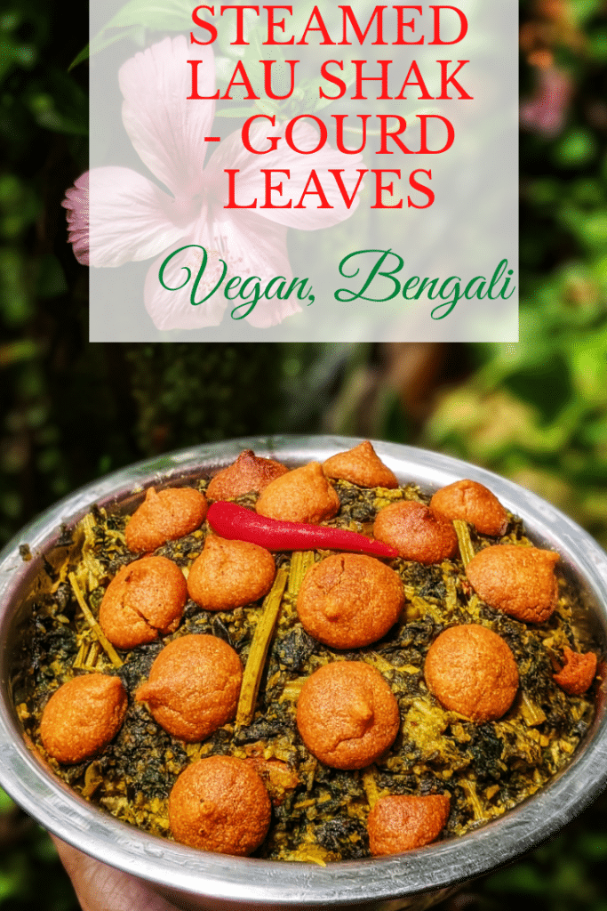 lau shak. Lau shak bhape. Edible plants. Vegan recipe. Vegan bengali recipe. vegan Indian recipe. grow your own food. Bottle gourd leaves. Shak bhaja. Greens. Steamed greens. Steamed greens from india.
